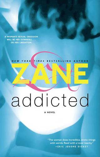 Addicted - Beginning with the novel Addicted,one of her most recognizable pieces of work which was adapted into a film in 2014, BET.com takes a look at the must-read titles from Silver Spring, MD. native Zane.Watch #BLX: In Baltimore With Zane(Photo: Simon & Schuster)