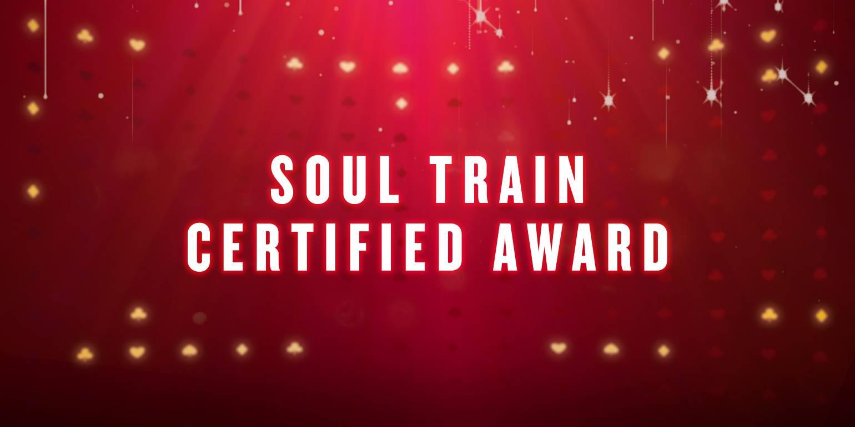SOUL TRAIN CERTIFIED AWARD - -