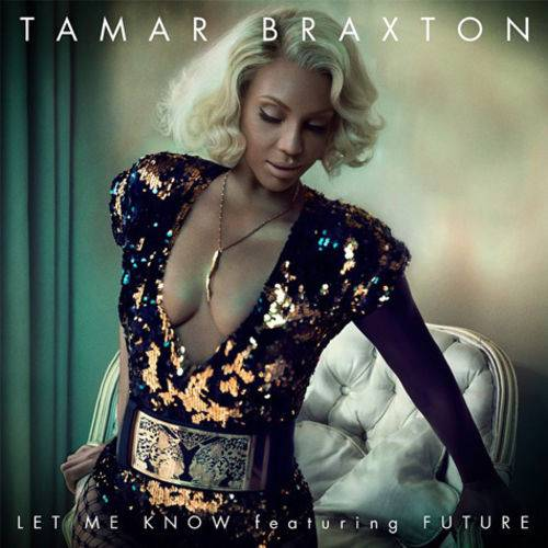 """'Let Me Know' ? Tamar Braxton, Featuring Future  - The mid-tempo ballad """"Let Me Know"""" wouldn't be complete with Future jumping on the hook. Tamar and Future harmonize their sound on this sensual track, which happens to also be Tamar's most recent single in almost a year. (Photo: Epic Records)"""