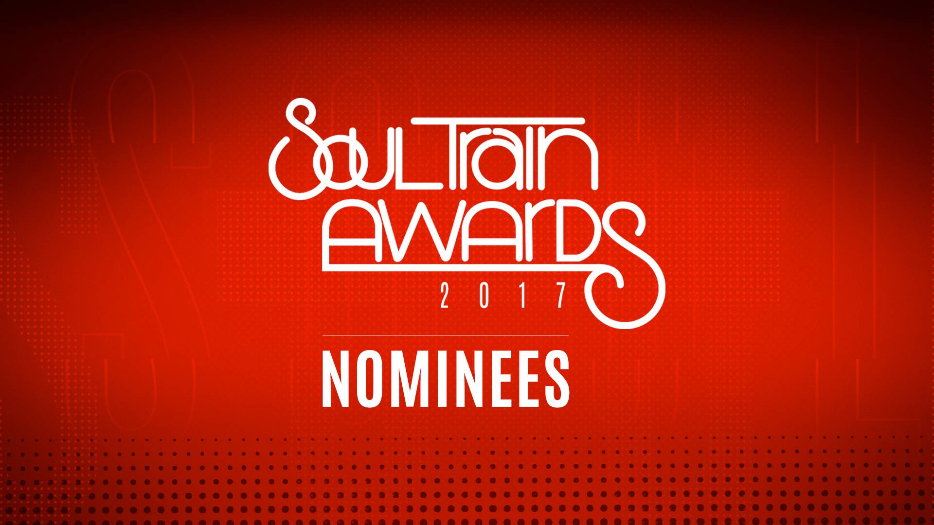 NOMINEES - See all the Soul Train Awards '17 nominees.