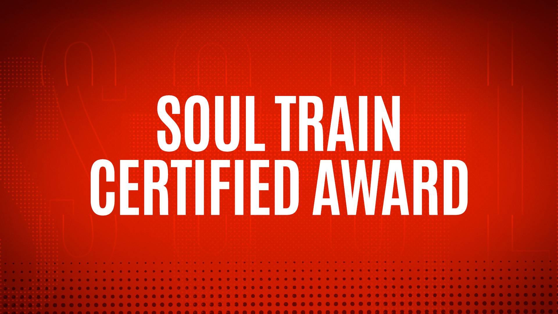 NOMINEES - SOUL TRAIN CERTIFIED AWARD