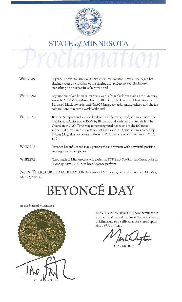 A Very Important Holiday Gets Added to One State's Calendar - Beyonc? has brought her Formation Tour ministry to six different states, but the state of Minnesota truly felt the spirit of Beyonc? and dedicated a whole day to her. The governor of Minnesota, Mark Dayton, and Lt. Gov. Tina Smith have declared Monday, May 23, 2016, ?Beyonc? Day? in honor of her concert in Minneapolis that night.(Photo: Gov Mark Dayton via Twitter)